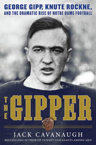 [PDF] [EPUB] The Gipper: George Gipp, Knute Rockne, and the Dramatic Rise of Notre Dame Football Download by Jack Cavanaugh
