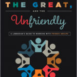 [PDF] [EPUB] The Good, the Great, and the Unfriendly: A Librarian's Guide to Working with Friends Groups Download