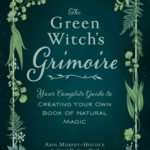 [PDF] [EPUB] The Green Witch's Grimoire: Your Complete Guide to Creating Your Own Book of Natural Magic Download