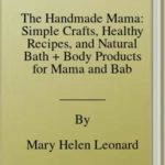 [PDF] [EPUB] The Handmade Mama: Simple Crafts, Healthy Recipes, and Natural Bath + Body Products for Mama and Baby Download