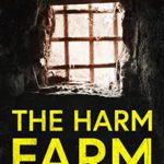 [PDF] [EPUB] The Harm Farm: Dying is too good for some people. Download