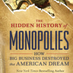 [PDF] [EPUB] The Hidden History of Monopolies: How Big Business Destroyed the American Dream Download