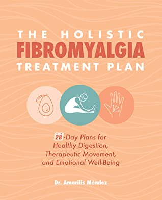 [PDF] [EPUB] The Holistic Fibromyalgia Treatment Plan: 28-Day Plans for Healthy Digestion, Therapeutic Movement, and Emotional Well-Being Download by Amarilis Méndez