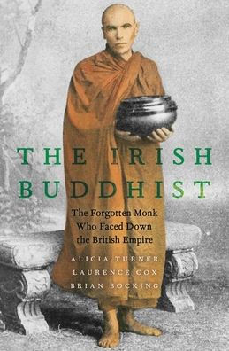 [PDF] [EPUB] The Irish Buddhist: The Forgotten Monk Who Faced Down the British Empire Download by Alicia Turner