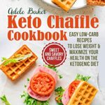 [PDF] [EPUB] The Keto Chaffle Cookbook: Sweet and Savory Chaffles, Easy Low-Carb Recipes To Lose Weight and Maximize Your Health on the Ketogenic Diet Download