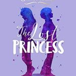 [PDF] [EPUB] The Lost Princess (The Rosewood Chronicles #3) Download