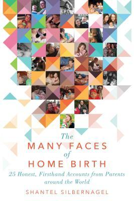 [PDF] [EPUB] The Many Faces of Home Birth: 25 Honest, Firsthand Accounts from Parents around the World Download by Shantel Silbernagel