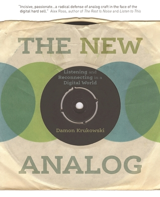 [PDF] [EPUB] The New Analog: Listening and Reconnecting in a Digital World Download by Damon Krukowski