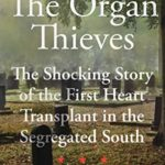 [PDF] [EPUB] The Organ Thieves: The Shocking Story of the First Heart Transplant in the Segregated South Download