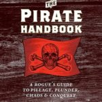 [PDF] [EPUB] The Pirate Handbook: A Rogue's Guide to Pillage, Plunder, Chaos and Conquest Download