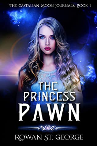 [PDF] [EPUB] The Princess Pawn: The Castalian Moon Journals, Book 1 Download by Rowan St George
