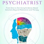[PDF] [EPUB] The Quantum Psychiatrist: From Zero to Zen Using Evidence-Based Solutions Beyond Medication and Therapy Download