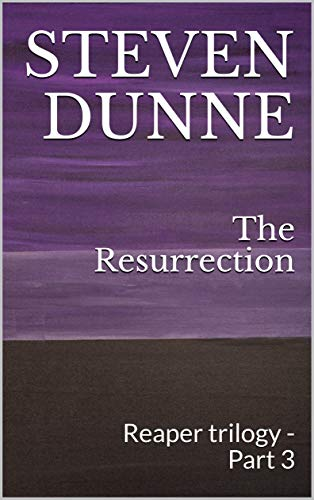[PDF] [EPUB] The Resurrection (Reaper Trilogy, #3) Download by Steven Dunne