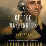 [PDF] [EPUB] The Return of George Washington: Uniting the States, 1783-1789 Download