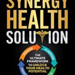 [PDF] [EPUB] The Synergy Health Solution: The Ultimate Framework to Unlock Your Health Potential (Health Edition) Download