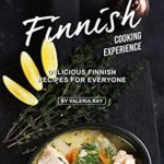 [PDF] [EPUB] The Ultimate Finnish Cooking Experience: Delicious Finnish Recipes for Everyone Download