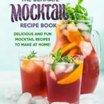 [PDF] [EPUB] The Ultimate Mocktail Recipe Book: Delicious and Fun Mocktail Recipes to Make at Home! Download