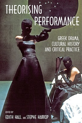 [PDF] [EPUB] Theorising Performance: Greek Drama, Cultural History and Critical Practice Download by Edith Hall