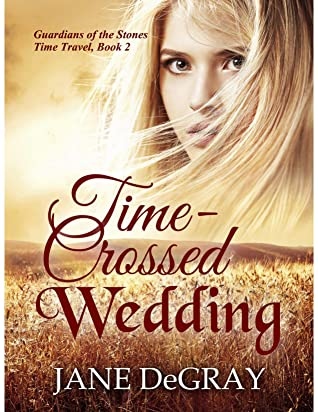 [PDF] [EPUB] Time-Crossed Wedding: Guardians of the Stones Time Travel, Book 2 Download by Jane DeGray
