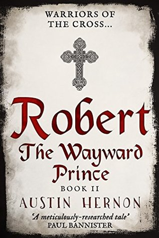 [PDF] [EPUB] Warriors of the Cross: Book two in the thrilling historical saga (Robert the Wayward Prince 2) Download by Austin Hernon
