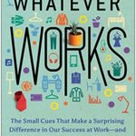 [PDF] [EPUB] Whatever Works: The Small Cues That Make a Surprising Difference in Our Success at Work―and How to Create a Happier Office Download