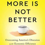 [PDF] [EPUB] When More Is Not Better: Overcoming America's Obsession with Economic Efficiency Download