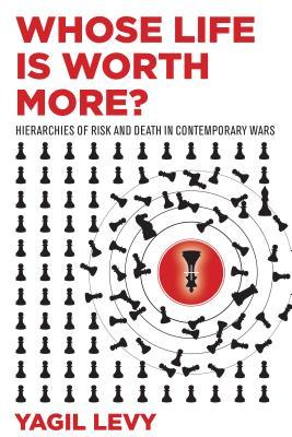 [PDF] [EPUB] Whose Life Is Worth More?: Hierarchies of Risk and Death in Contemporary Wars Download by Yagil Levy