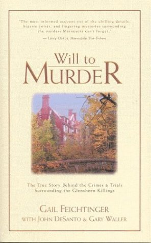 [PDF] [EPUB] Will to Murder: The True Story Behind the Crimes and Trials Surrounding the Glensheen Killings Download by Gail Feichtinger