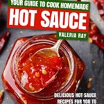 [PDF] [EPUB] Your Guide to Cook Homemade Hot Sauce: Delicious Hot Sauce Recipes for You to Make at Home! Download