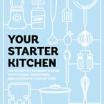 [PDF] [EPUB] Your Starter Kitchen: The Definitive Beginner's Guide to Stocking, Organizing, and Cooking in Your Kitchen Download