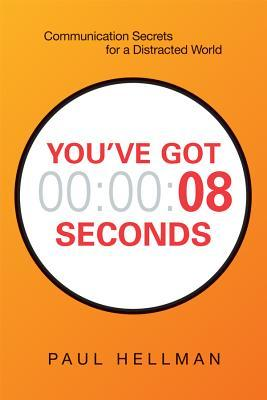[PDF] [EPUB] You've Got 8 Seconds: Communication Secrets for a Distracted World Download by Paul    Hellman