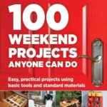 [PDF] [EPUB] 100 Weekend Projects Anyone Can Do: Easy, practical projects using basic tools and standard materials Download