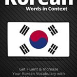 [PDF] [EPUB] 2000 Most Common Korean Words in Context: Get Fluent and Increase Your Korean Vocabulary with 2000 Korean Phrases (Korean Language Lessons) Download