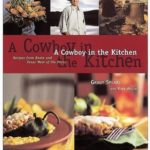 [PDF] [EPUB] A Cowboy in the Kitchen: Recipes from Reata and Texas West of the Pecos Download