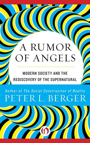 [PDF] [EPUB] A Rumor of Angels: Modern Society and the Rediscovery of the Supernatural Download by Peter L. Berger