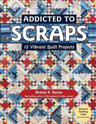 [PDF] [EPUB] Addicted to Scraps: 12 Vibrant Quilt Projects Download by Bonnie K Hunter