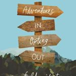 [PDF] [EPUB] Adventures in Opting Out: A Field Guide to Leading an Intentional Life Download