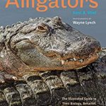 [PDF] [EPUB] Alligators: The Illustrated Guide to Their Biology, Behavior, and Conservation Download