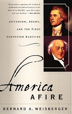 [PDF] [EPUB] America Afire: Jefferson, Adams, and the First Contested Election Download by Bernard A. Weisberger