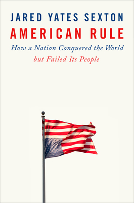 [PDF] [EPUB] American Rule: How a Nation Conquered the World But Failed Its People Download by Jared Yates Sexton
