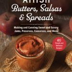 [PDF] [EPUB] Amish Butters, Salsas  Spreads: Making and Canning Sweet and Savory Jams, Preserves, Conserves, and More Download