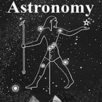 [PDF] [EPUB] Ancient Astronomy: India, Egypt, China, Maya, Inca, Aztec, Greece, Rome, Genesis, Hebrews, Christians, the Neolithic and Paleolithic Download