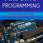[PDF] [EPUB] Arduino Programming: Tip and Tricks to Learn Arduino Programming Efficiently Download
