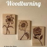 [PDF] [EPUB] BEGINNERS' GUIDE TO WOODBURNING : A Step-by-Step Guide to Getting Started in Pyrography: A Step-by-Step Guide to Getting Started in Pyrography Download