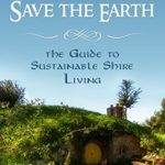 [PDF] [EPUB] Be a Hobbit, Save the Earth: the Guide to Sustainable Shire Living Download