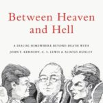 [PDF] [EPUB] Between Heaven and Hell: A Dialog Somewhere Beyond Death with John F. Kennedy, C. S. Lewis and Aldous Huxley Download