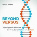 [PDF] [EPUB] Beyond Versus: The Struggle to Understand the Interaction of Nature and Nurture Download