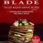[PDF] [EPUB] Blade: The Day Walker Vampire Recipes: Cooking with Silver Knives and Garlic Spices Download