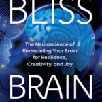 [PDF] [EPUB] Bliss Brain: The Neuroscience of Remodeling Your Brain for Resilience, Creativity, and Joy Download