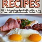 [PDF] [EPUB] Breakfast Recipes: 50 Delicious, Super Easy, Healthy 3 Steps Or Less Breakfast Recipes For Family and Friends Download